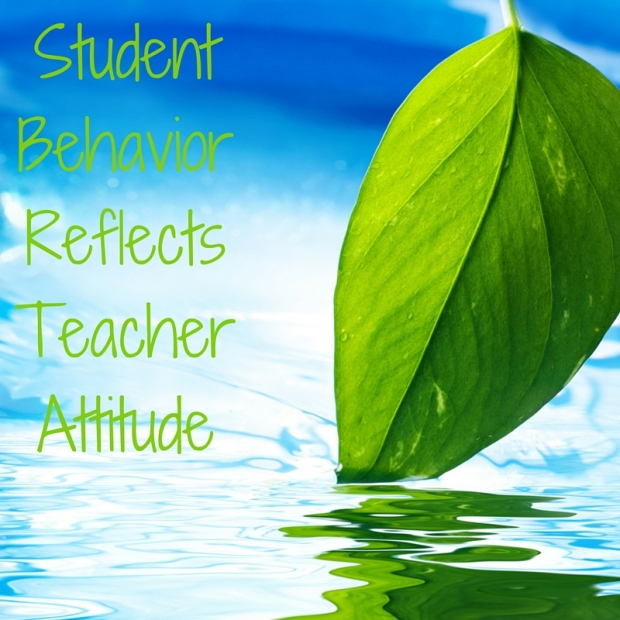 Student Behavior Reflects Teacher Attitude